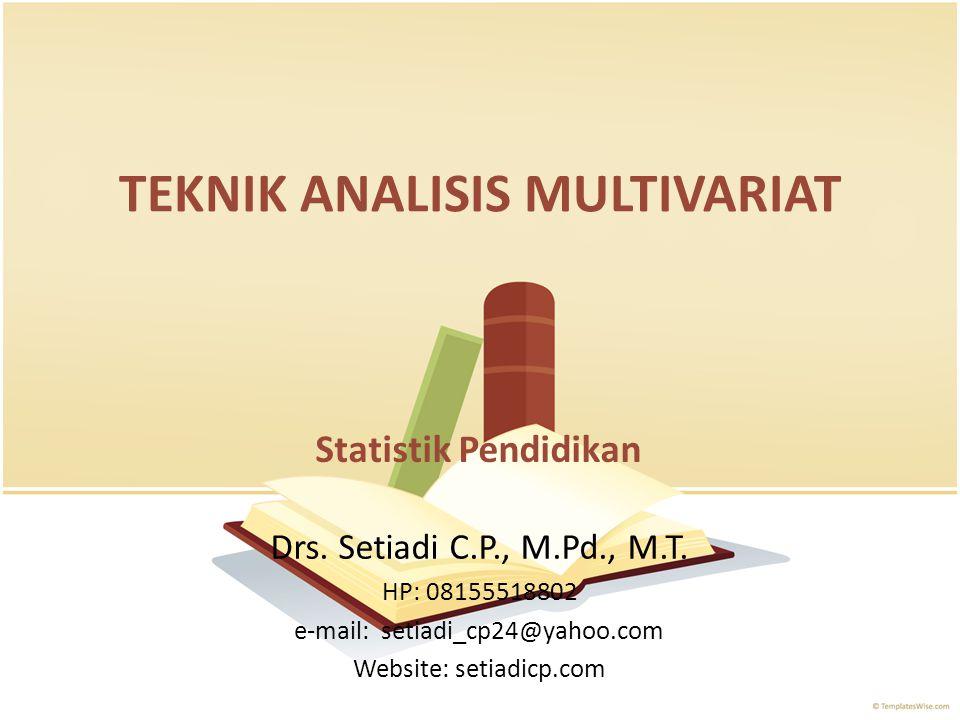Pengertian Teknik Analisis Multivariat merupakan teknik statistik yang menganalisis perbandingan atau hubungan 2 variabel atau lebih.