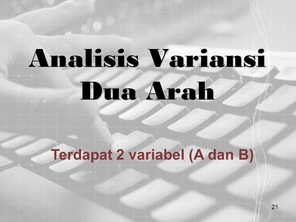 21 Analisis Variansi Dua Arah Terdapat 2 variabel (A dan B)