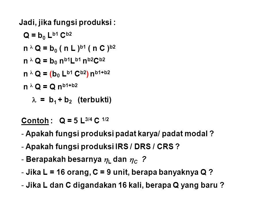 Atau dengan kata lain jika L dan C digandakan n kali, Q akan berganda sebanyak n (b1+b2). Jika b 1 +b 2 =, maka n Q = f( nL, nC )  = b 1 + b 2 Jumlah