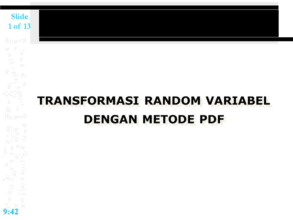 Slide 1 of 139:42 TRANSFORMASI RANDOM VARIABEL DENGAN METODE PDF TRANSFORMASI RANDOM VARIABEL DENGAN METODE PDF