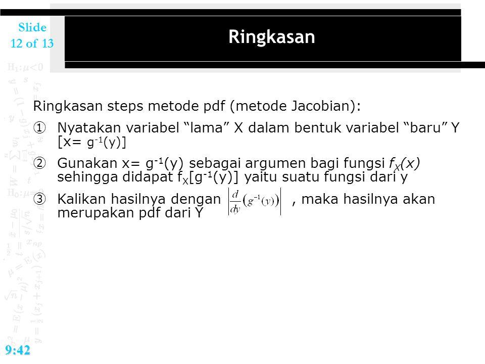 """Slide 12 of 139:42 Ringkasan Ringkasan steps metode pdf (metode Jacobian): ① Nyatakan variabel """"lama"""" X dalam bentuk variabel """"baru"""" Y [x= g -1 (y)] ②"""