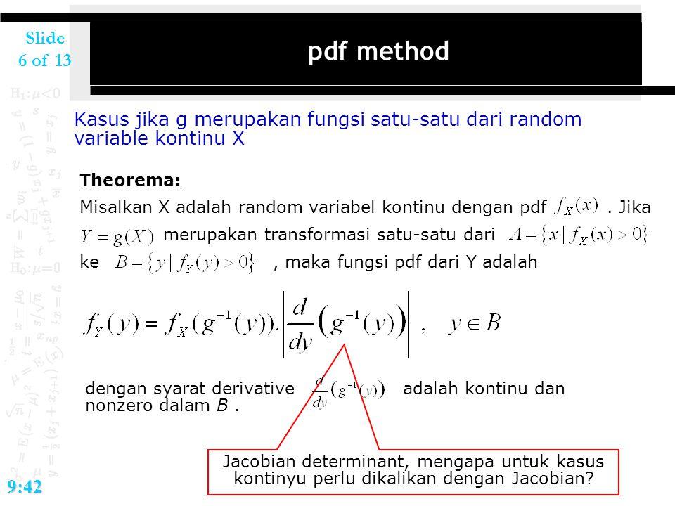 Slide 6 of 139:42 pdf method Kasus jika g merupakan fungsi satu-satu dari random variable kontinu X Theorema: Misalkan X adalah random variabel kontin