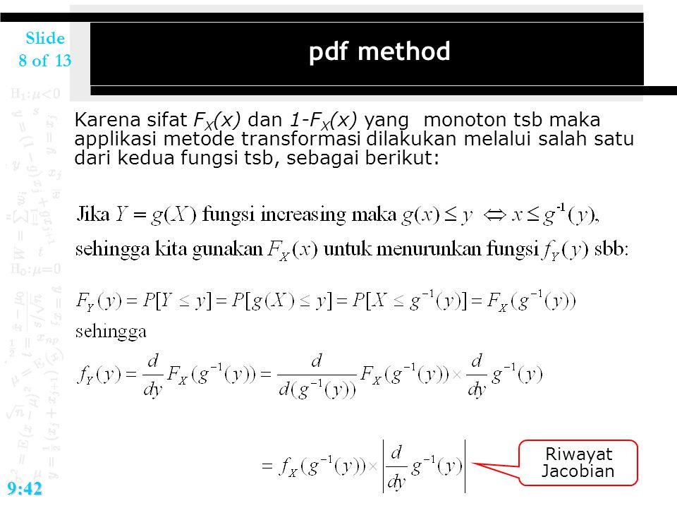 Slide 8 of 139:42 pdf method Karena sifat F X (x) dan 1-F X (x) yang monoton tsb maka applikasi metode transformasi dilakukan melalui salah satu dari kedua fungsi tsb, sebagai berikut: Riwayat Jacobian