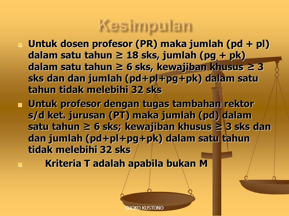 DJOKO KUSTONO Untuk dosen profesor (PR) maka jumlah (pd + pl) dalam satu tahun ≥ 18 sks, jumlah (pg + pk) dalam satu tahun ≥ 6 sks, kewajiban khusus ≥