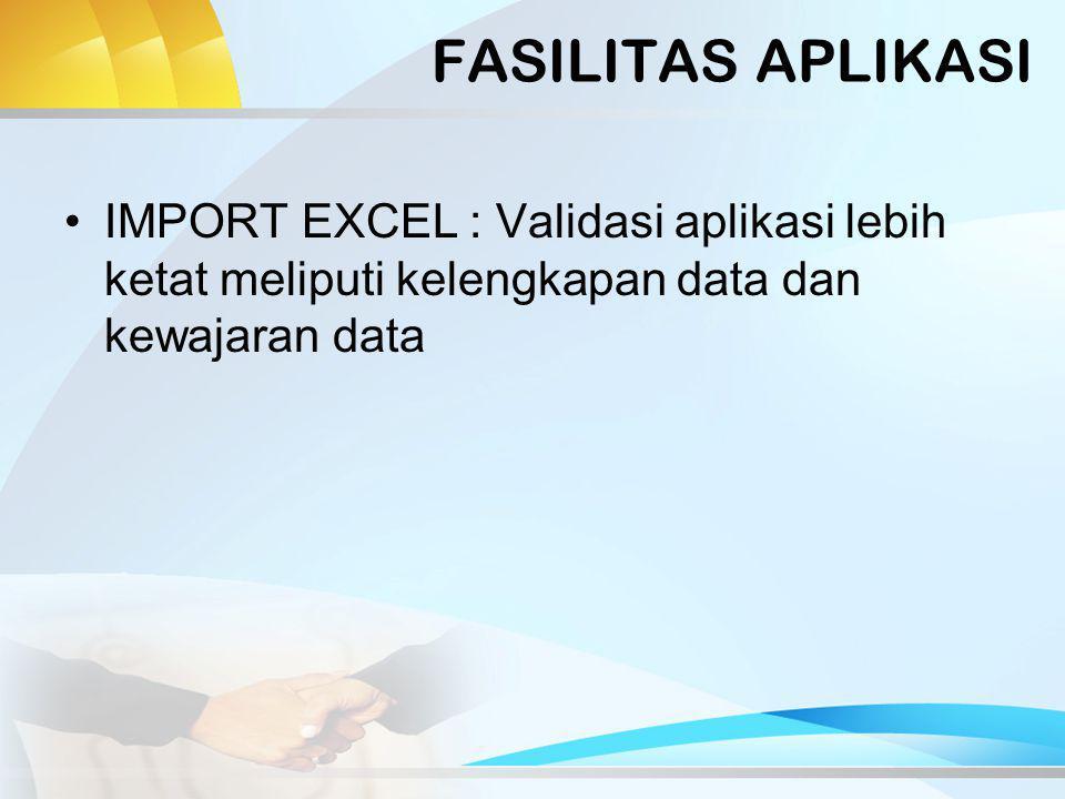 FASILITAS APLIKASI IMPORT EXCEL : Validasi aplikasi lebih ketat meliputi kelengkapan data dan kewajaran data