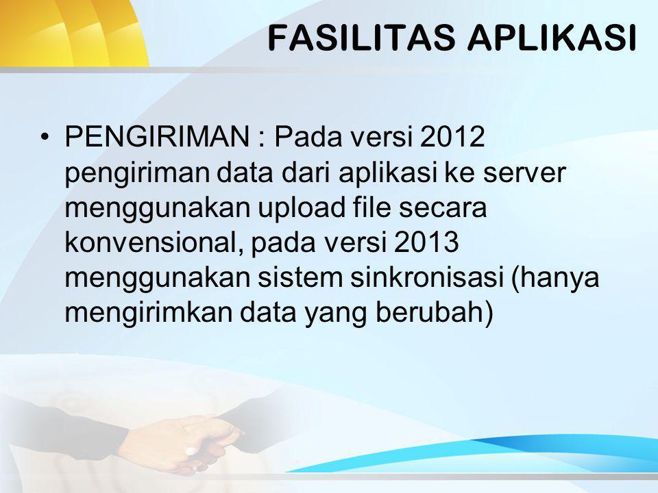 FASILITAS APLIKASI ALIRAN DATA : Pada versi 2012 hanya satu arah (dari aplikasi desktop ke server), pada versi 2013 terjadi aliran data dua arah sehingga saat terjadinya perubahan data referensi di pusat bisa langsung merubah referensi data aplikasi desktop tanpa harus melakukan install ulang