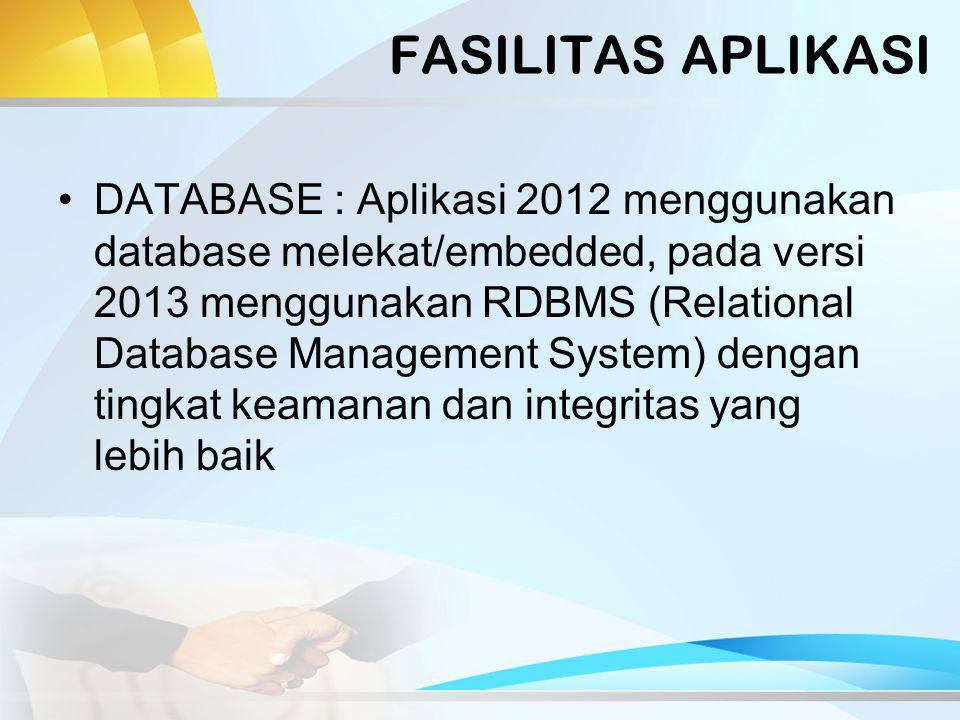 FASILITAS APLIKASI MULTI SEKOLAH : Pada aplikasi 2012 untuk dapat melakukan input data beberapa sekolah harus menggunakan backup-restore, aplikasi 2013 mendukung multi sekolah dengan database tunggal