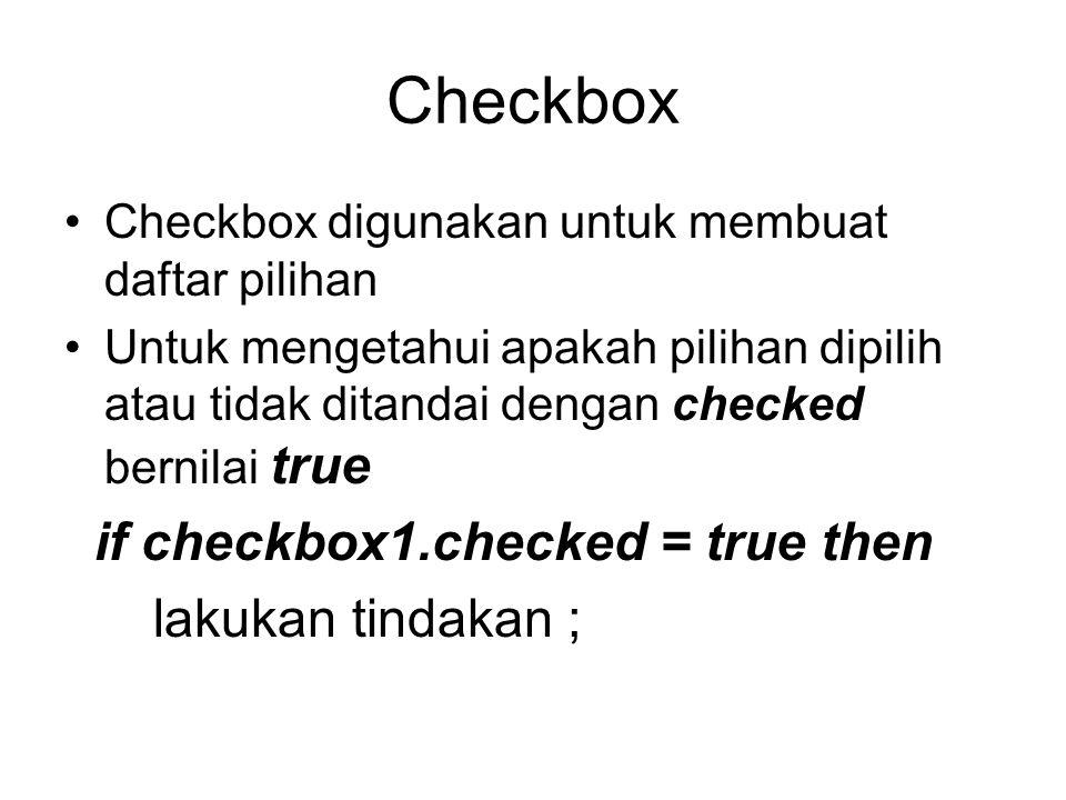 Checkbox Checkbox digunakan untuk membuat daftar pilihan Untuk mengetahui apakah pilihan dipilih atau tidak ditandai dengan checked bernilai true if checkbox1.checked = true then lakukan tindakan ;