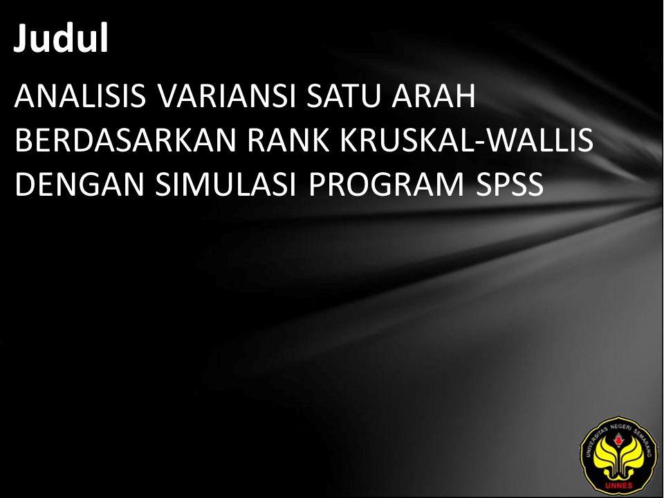 Judul ANALISIS VARIANSI SATU ARAH BERDASARKAN RANK KRUSKAL-WALLIS DENGAN SIMULASI PROGRAM SPSS