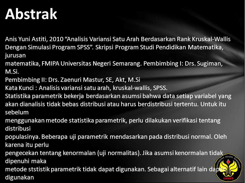 Abstrak Anis Yuni Astiti, 2010 Analisis Variansi Satu Arah Berdasarkan Rank Kruskal-Wallis Dengan Simulasi Program SPSS .
