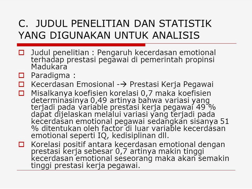 C. JUDUL PENELITIAN DAN STATISTIK YANG DIGUNAKAN UNTUK ANALISIS  Judul penelitian : Pengaruh kecerdasan emotional terhadap prestasi pegawai di pemeri