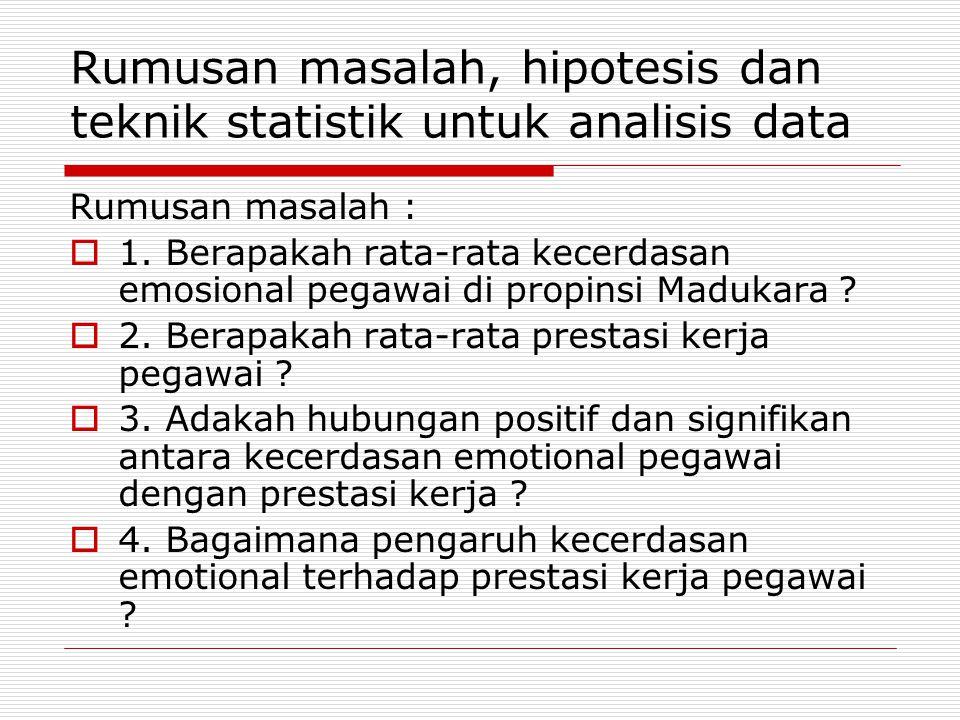 Rumusan masalah, hipotesis dan teknik statistik untuk analisis data Rumusan masalah :  1.
