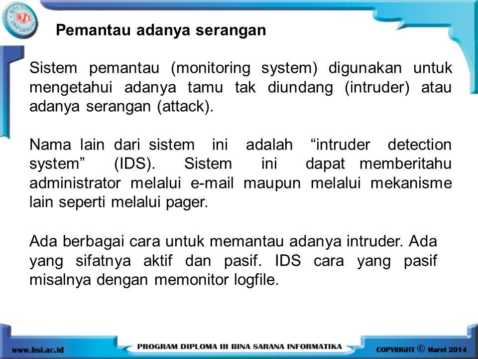Pemantau adanya serangan Sistem pemantau (monitoring system) digunakan untuk mengetahui adanya tamu tak diundang (intruder) atau adanya serangan (atta