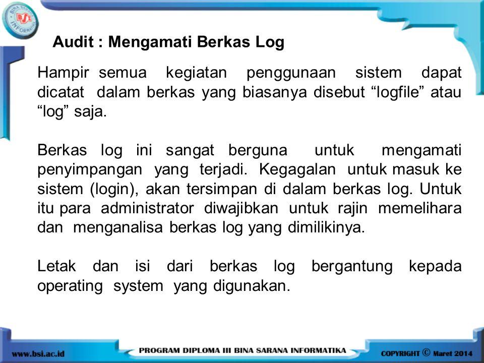 "Audit : Mengamati Berkas Log Hampir semua kegiatan penggunaan sistem dapat dicatat dalam berkas yang biasanya disebut ""logfile"" atau ""log"" saja. Berka"