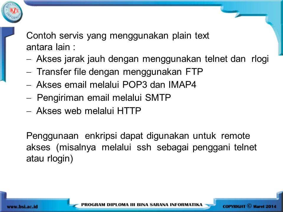 Contoh servis yang menggunakan plain text antara lain :  Akses jarak jauh dengan menggunakan telnet dan rlogi  Transfer file dengan menggunakan FTP