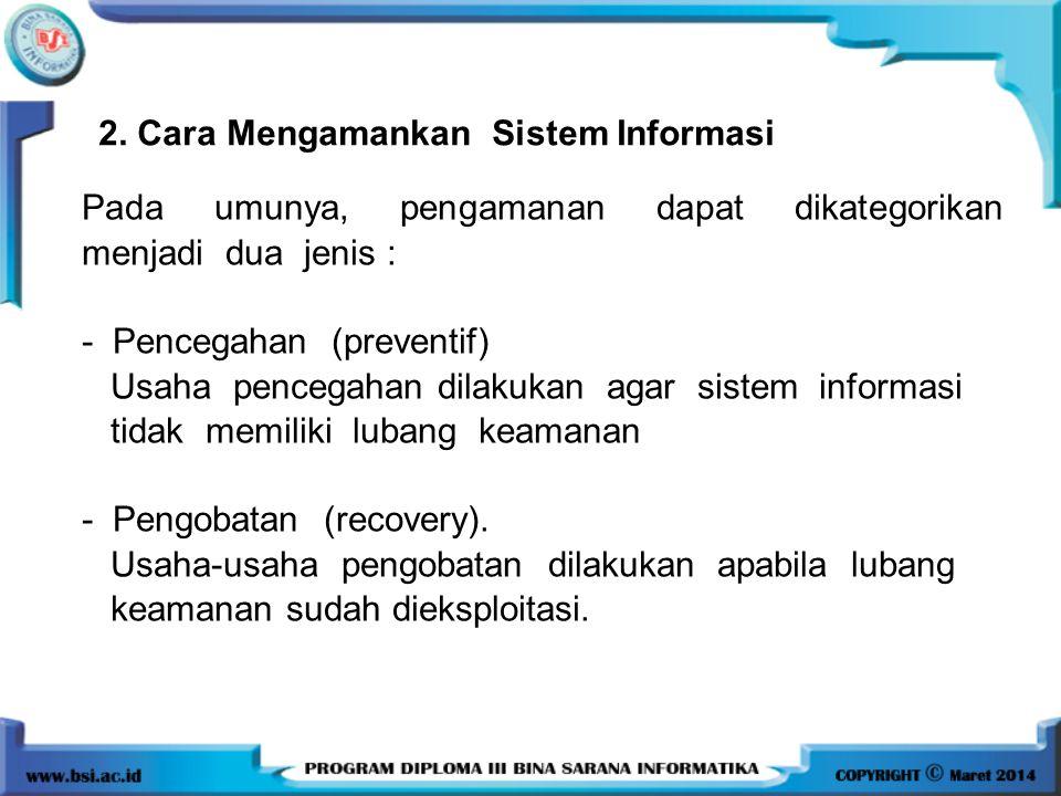 2. Cara Mengamankan Sistem Informasi Pada umunya, pengamanan dapat dikategorikan menjadi dua jenis : - Pencegahan (preventif) Usaha pencegahan dilakuk