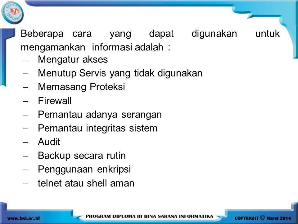 Mengatur akses  Menutup Servis yang tidak digunakan  Memasang Proteksi  Firewall  Pemantau adanya serangan  Pemantau integritas sistem  Audit
