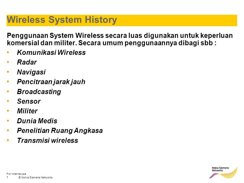 7© Nokia Siemens Networks For internal use Wireless System History Penggunaan System Wireless secara luas digunakan untuk keperluan komersial dan mili