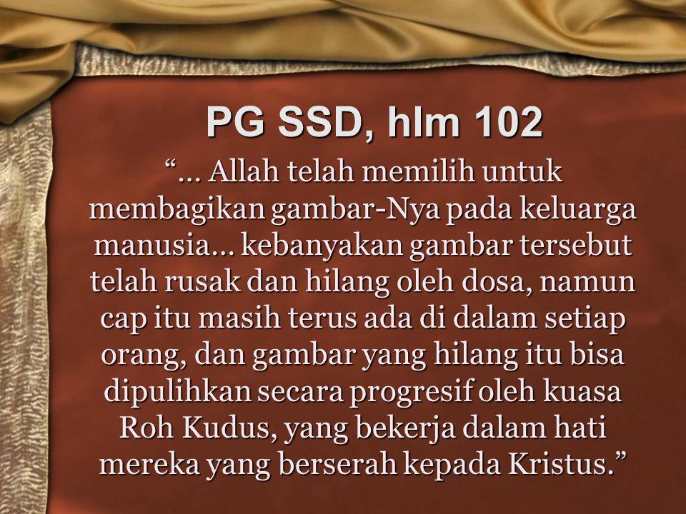 "PG SSD, hlm 102 ""… Allah telah memilih untuk membagikan gambar-Nya pada keluarga manusia… kebanyakan gambar tersebut telah rusak dan hilang oleh dosa,"