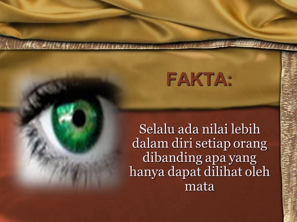 FAKTA: Selalu ada nilai lebih dalam diri setiap orang dibanding apa yang hanya dapat dilihat oleh mata