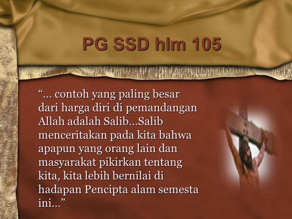 """PG SSD hlm 105 """"… contoh yang paling besar dari harga diri di pemandangan Allah adalah Salib…Salib menceritakan pada kita bahwa apapun yang orang lain"""