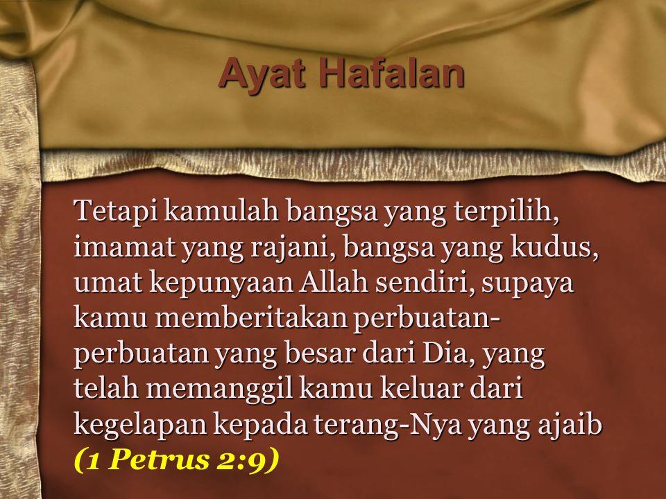 Ayat Hafalan Tetapi kamulah bangsa yang terpilih, imamat yang rajani, bangsa yang kudus, umat kepunyaan Allah sendiri, supaya kamu memberitakan perbua