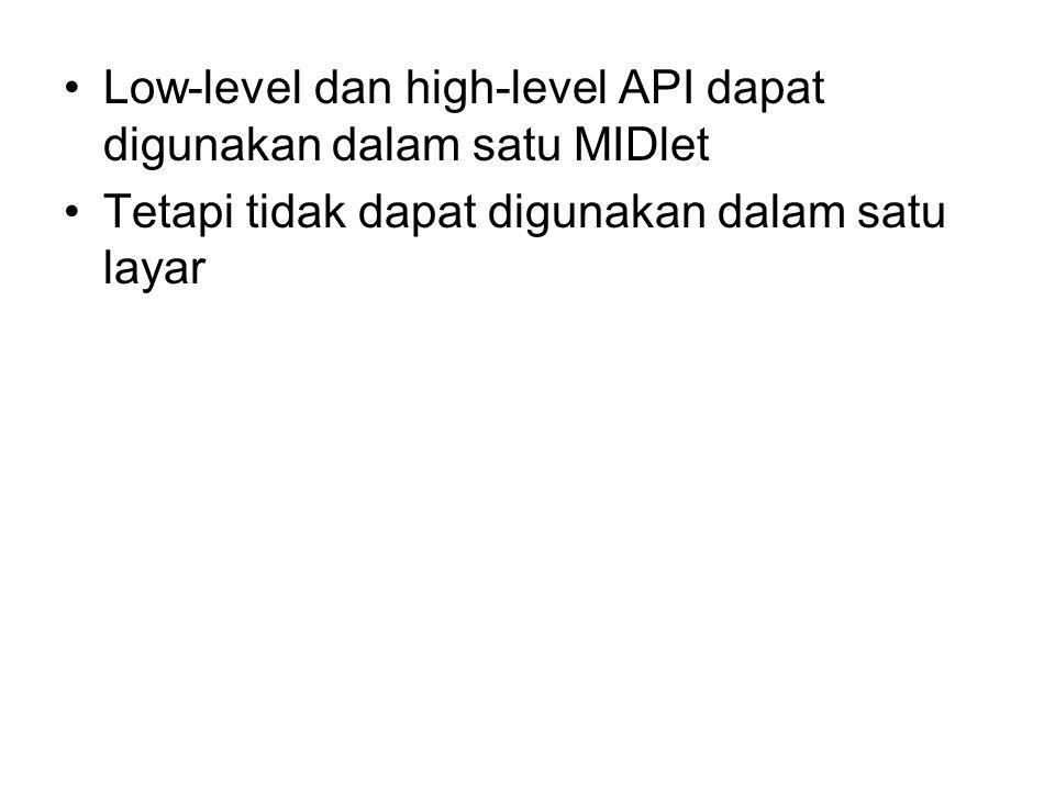 Low-level dan high-level API dapat digunakan dalam satu MIDlet Tetapi tidak dapat digunakan dalam satu layar