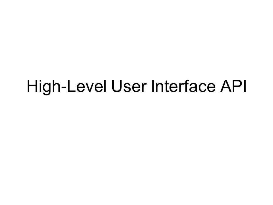 High-Level User Interface API