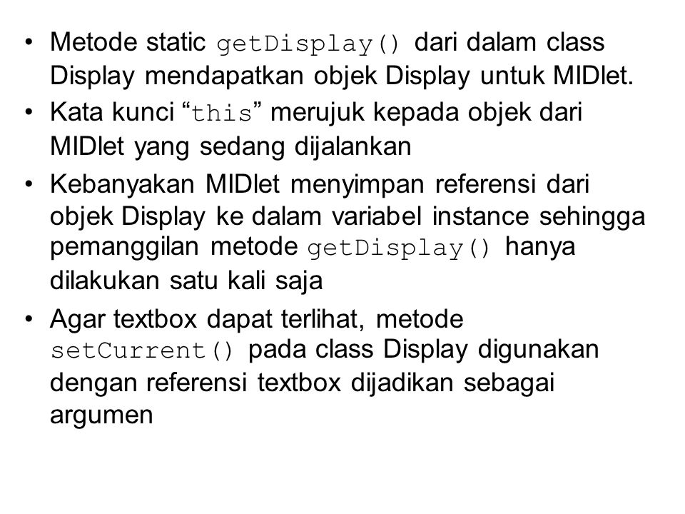"""Metode static getDisplay() dari dalam class Display mendapatkan objek Display untuk MIDlet. Kata kunci """" this """" merujuk kepada objek dari MIDlet yang"""