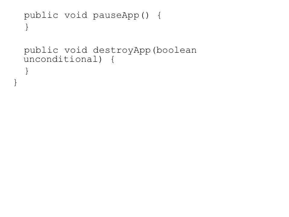 public void pauseApp() { } public void destroyApp(boolean unconditional) { }
