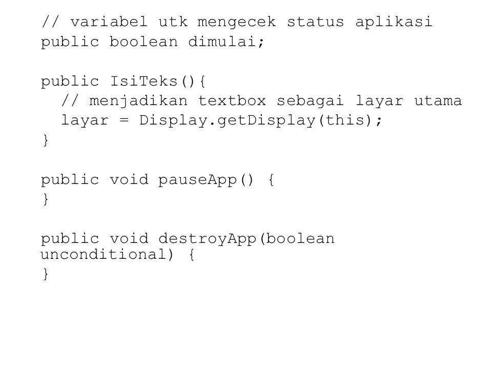 // variabel utk mengecek status aplikasi public boolean dimulai; public IsiTeks(){ // menjadikan textbox sebagai layar utama layar = Display.getDispla