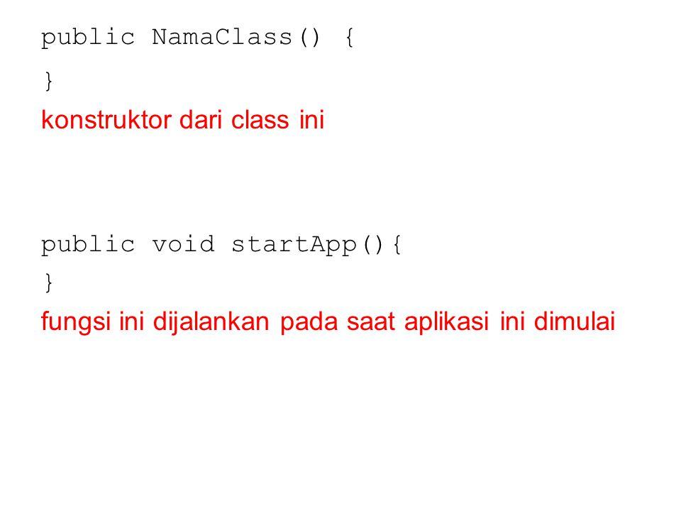 public NamaClass() { } konstruktor dari class ini public void startApp(){ } fungsi ini dijalankan pada saat aplikasi ini dimulai