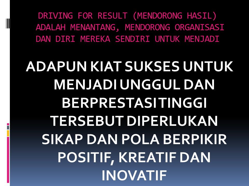 DRIVING FOR RESULT (MENDORONG HASIL) ADALAH MENANTANG, MENDORONG ORGANISASI DAN DIRI MEREKA SENDIRI UNTUK MENJADI ADAPUN KIAT SUKSES UNTUK MENJADI UNG