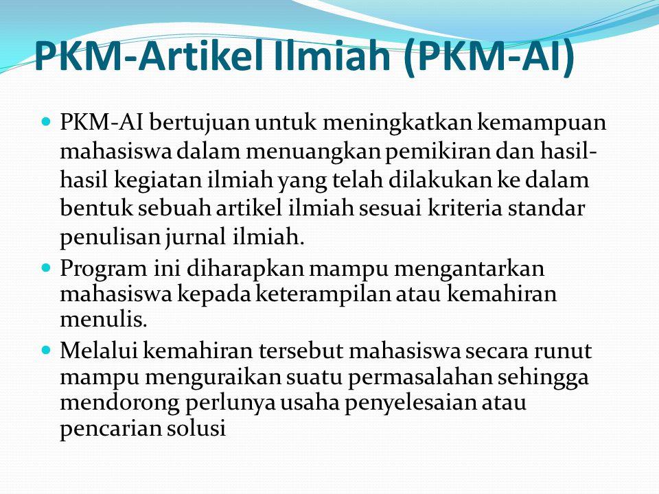 PKM-Artikel Ilmiah (PKM-AI) PKM-AI bertujuan untuk meningkatkan kemampuan mahasiswa dalam menuangkan pemikiran dan hasil- hasil kegiatan ilmiah yang t