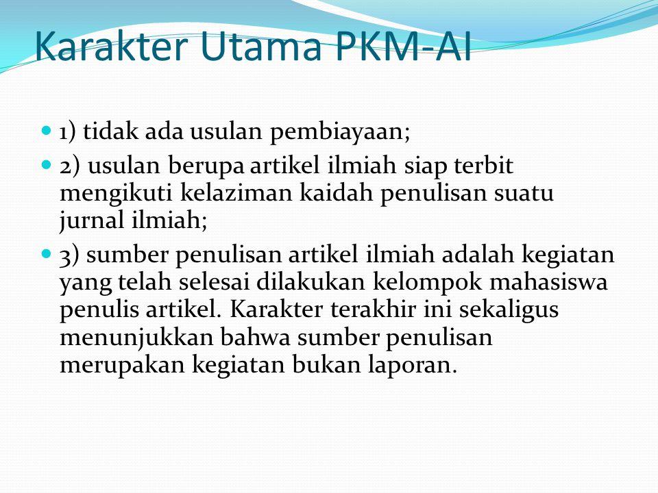 Karakter Utama PKM-AI 1) tidak ada usulan pembiayaan; 2) usulan berupa artikel ilmiah siap terbit mengikuti kelaziman kaidah penulisan suatu jurnal il