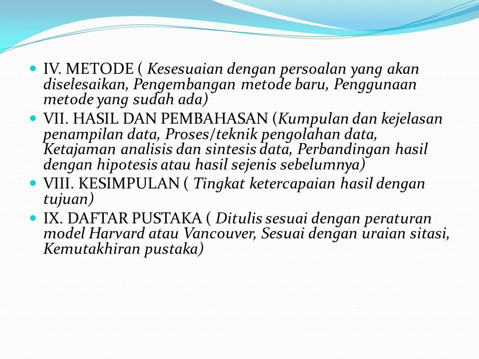 IV. METODE ( Kesesuaian dengan persoalan yang akan diselesaikan, Pengembangan metode baru, Penggunaan metode yang sudah ada) VII. HASIL DAN PEMBAHASAN