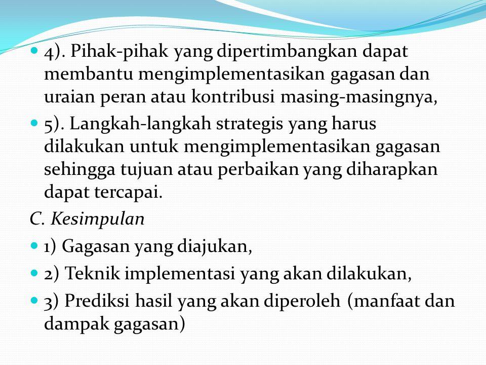 4). Pihak-pihak yang dipertimbangkan dapat membantu mengimplementasikan gagasan dan uraian peran atau kontribusi masing-masingnya, 5). Langkah-langkah
