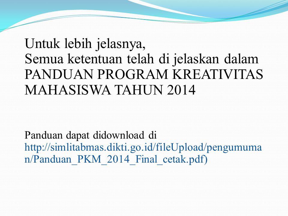 Untuk lebih jelasnya, Semua ketentuan telah di jelaskan dalam PANDUAN PROGRAM KREATIVITAS MAHASISWA TAHUN 2014 Panduan dapat didownload di http://siml