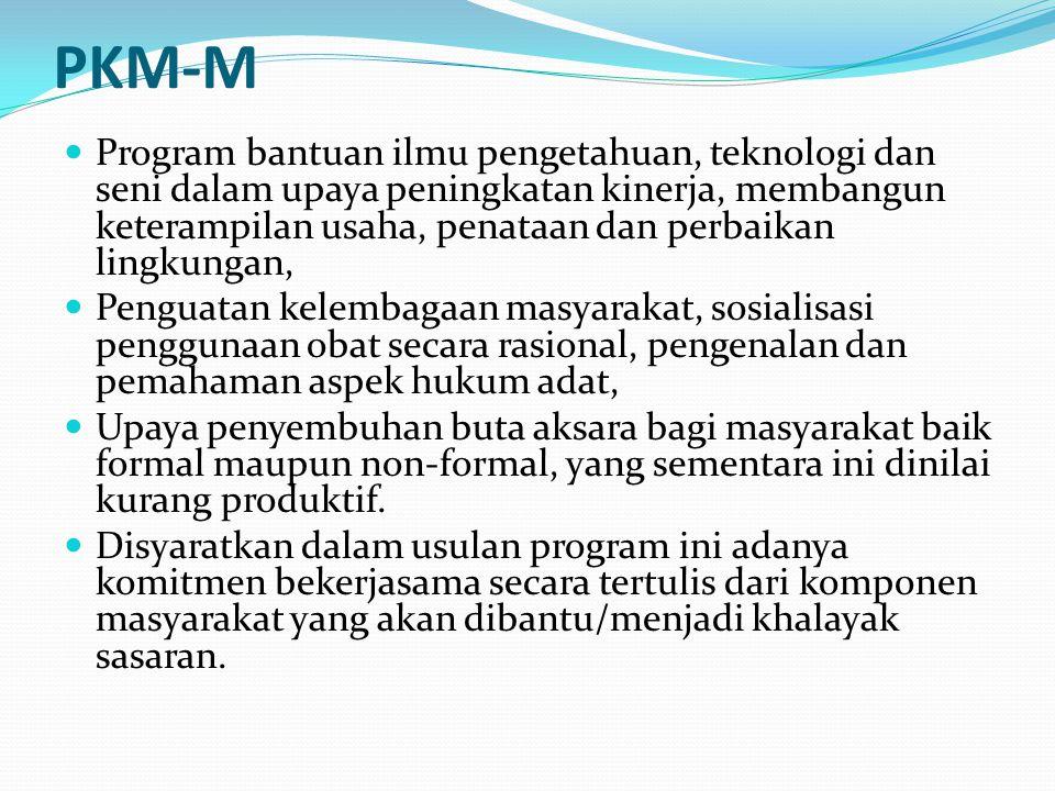PKM-M Program bantuan ilmu pengetahuan, teknologi dan seni dalam upaya peningkatan kinerja, membangun keterampilan usaha, penataan dan perbaikan lingk