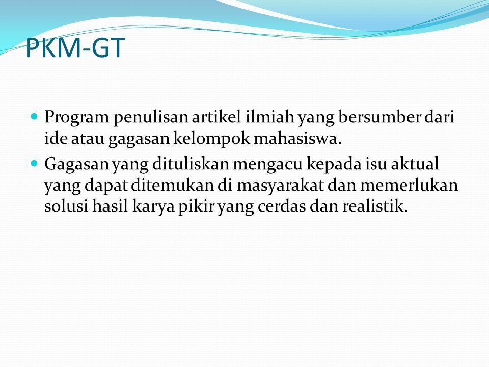 PKM-GT Program penulisan artikel ilmiah yang bersumber dari ide atau gagasan kelompok mahasiswa. Gagasan yang dituliskan mengacu kepada isu aktual yan
