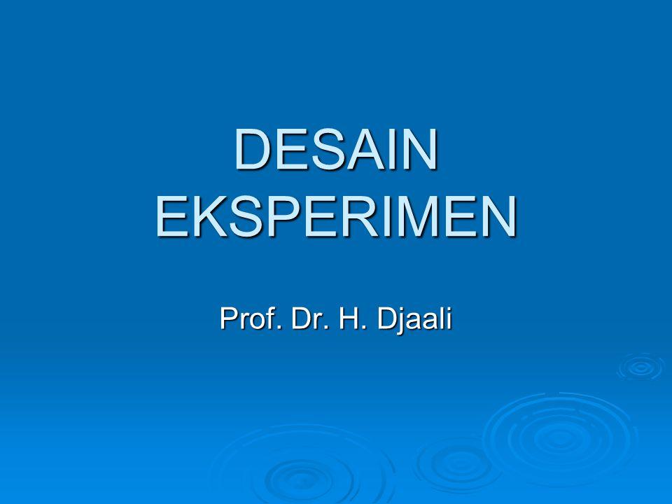 DESAIN EKSPERIMEN Prof. Dr. H. Djaali