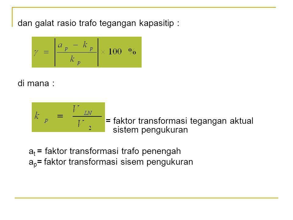 dan galat rasio trafo tegangan kapasitip : di mana : = faktor transformasi tegangan aktual sistem pengukuran a t = faktor transformasi trafo penengah a p = faktor transformasi sisem pengukuran