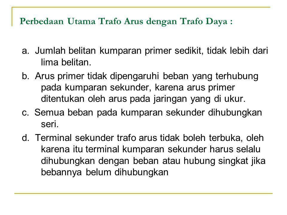 Perbedaan Utama Trafo Arus dengan Trafo Daya : a.