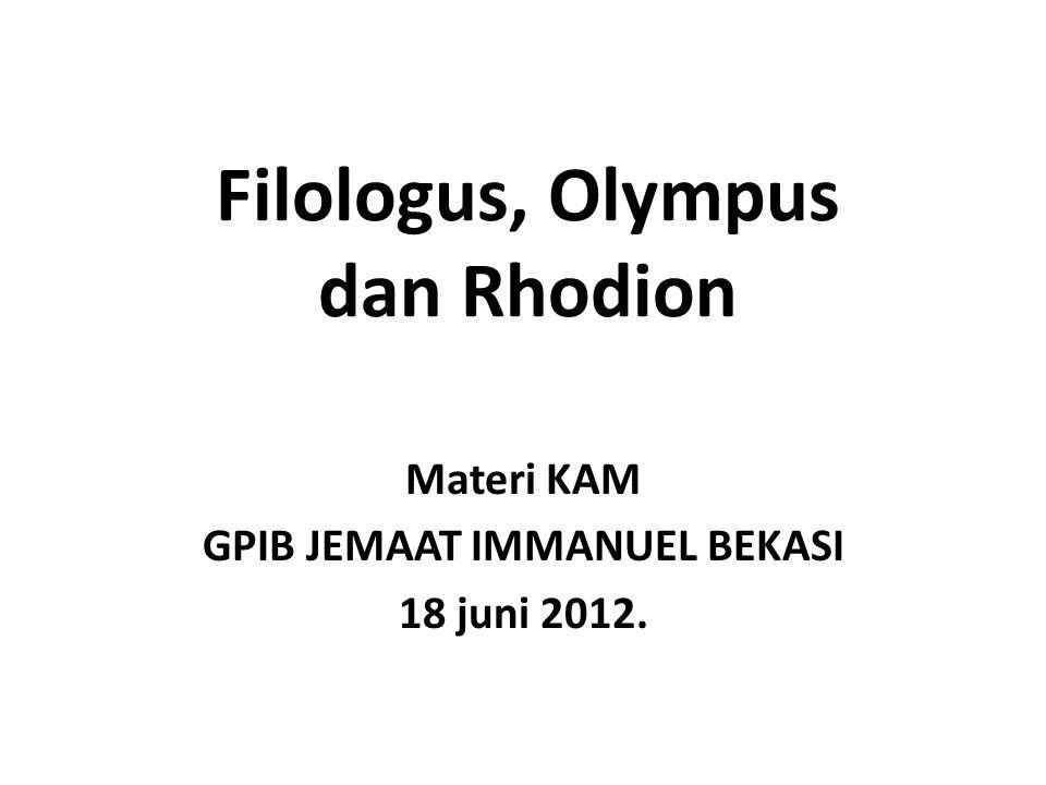 Filologus, Olympus dan Rhodion Materi KAM GPIB JEMAAT IMMANUEL BEKASI 18 juni 2012.