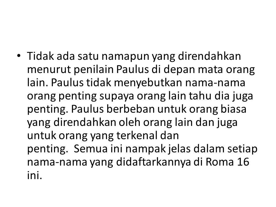 Tidak ada satu namapun yang direndahkan menurut penilain Paulus di depan mata orang lain.