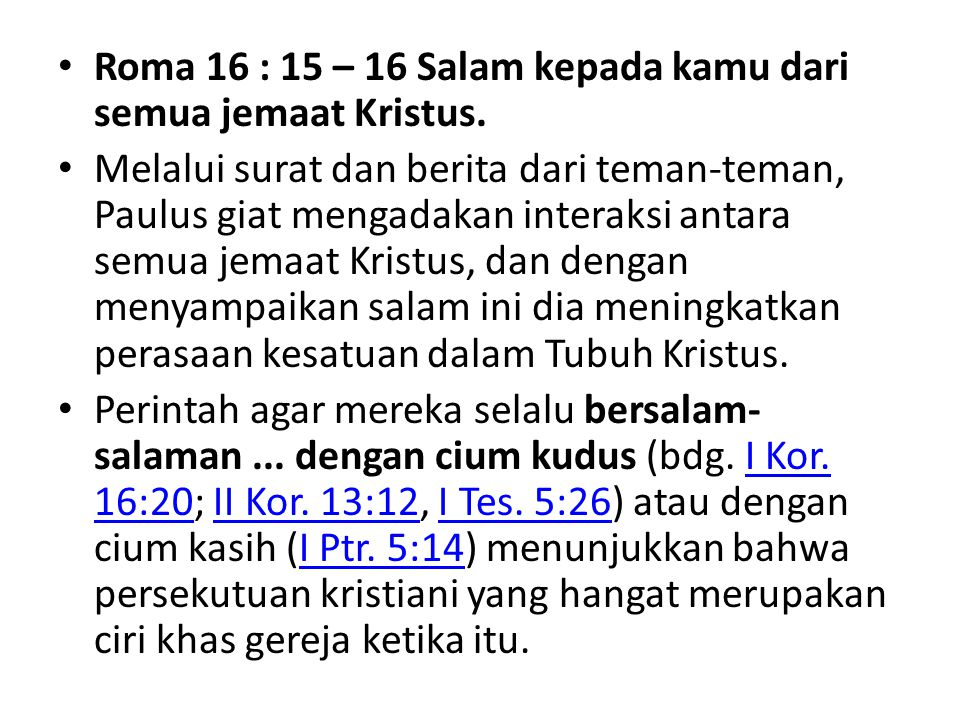 Roma 16 : 15 – 16 Salam kepada kamu dari semua jemaat Kristus.