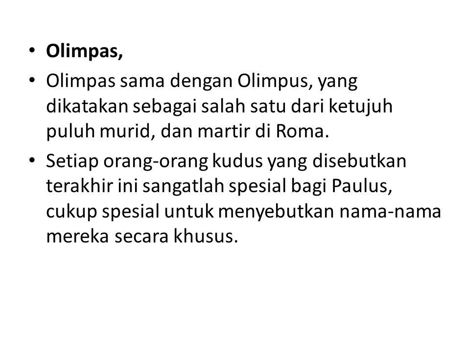 Olimpas, Olimpas sama dengan Olimpus, yang dikatakan sebagai salah satu dari ketujuh puluh murid, dan martir di Roma.