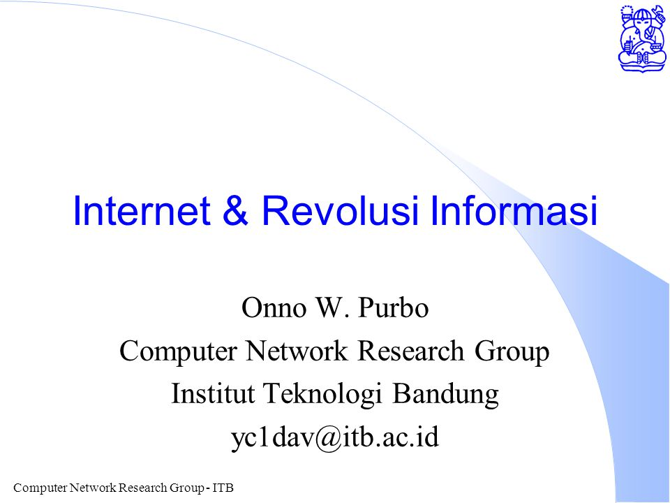 Computer Network Research Group - ITB Key Issue Software Internet l TCP/IP Protocol l Harus memiliki IP Address.
