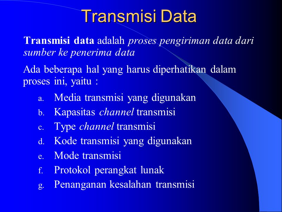 Transmisi Data a. Media transmisi yang digunakan b. Kapasitas channel transmisi c. Type channel transmisi d. Kode transmisi yang digunakan e. Mode tra