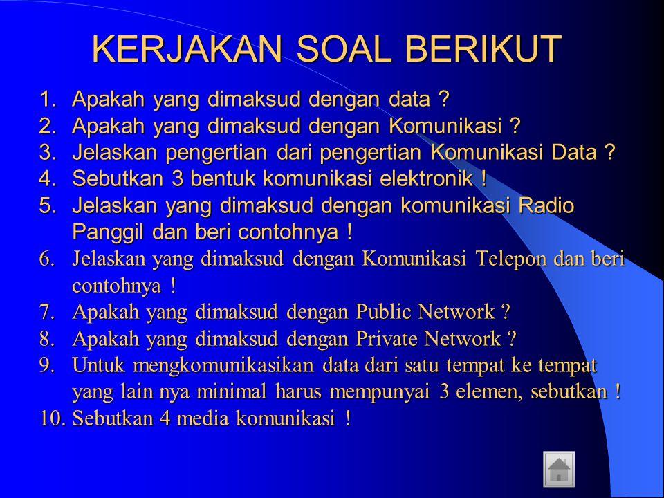 KERJAKAN SOAL BERIKUT 1.Apakah yang dimaksud dengan data ? 2.Apakah yang dimaksud dengan Komunikasi ? 3.Jelaskan pengertian dari pengertian Komunikasi